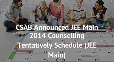 CSAB Announced JEE Main 2014 Counselling Tentatively Schedule