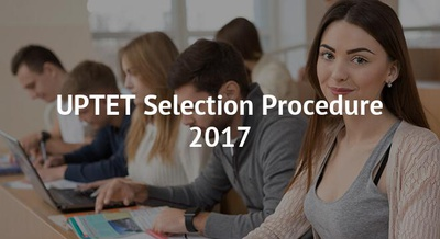UPTET Selection Procedure 2017