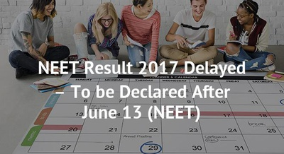 NEET Result 2017 Delayed – To be Declared After June 13