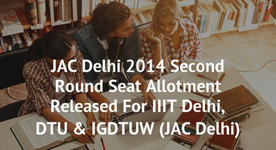 JAC Delhi 2014 Second Round Seat Allotment Released For IIIT Delhi, DTU & IGDTUW