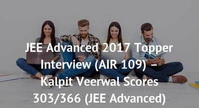 JEE Advanced 2017 Topper Interview (AIR 109) – Kalpit Veerwal Scores 303/366