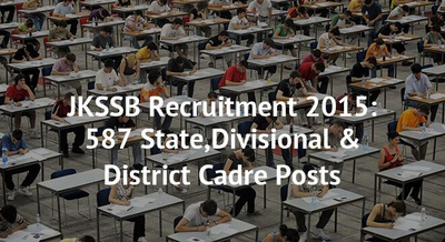 JKSSB Recruitment 2015: 587 State,Divisional & District Cadre Posts