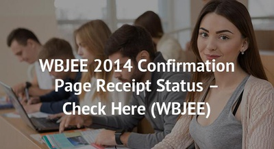 WBJEE 2014 Confirmation Page Receipt Status – Check Here