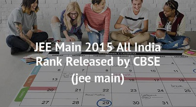 JEE Main 2015 All India Rank Released by CBSE
