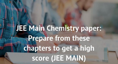 JEE Main Chemistry paper: Prepare from these chapters to get a high score