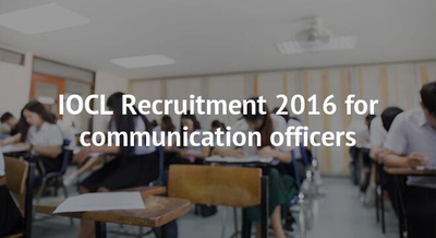 IOCL Recruitment 2016 for communication officers