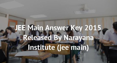 JEE Main Answer Key 2015 Released By Narayana Institute