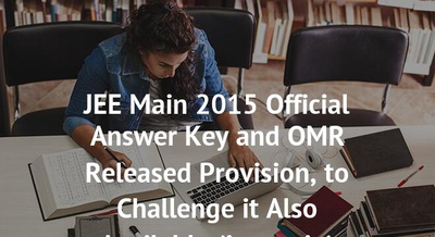JEE Main 2015 Official Answer Key and OMR Released Provision, to Challenge it Also Available