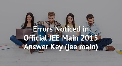 Errors Noticed in Official JEE Main 2015 Answer Key
