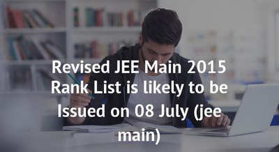 Revised JEE Main 2015 Rank List is likely to be Issued on 08 July