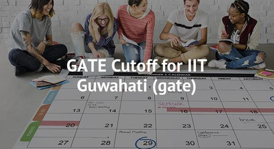GATE Cutoff for IIT Guwahati