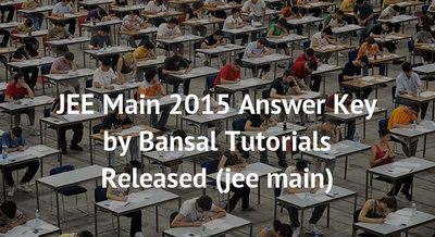 JEE Main 2015 Answer Key by Bansal Tutorials Released