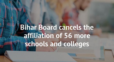 Bihar Board cancels the affiliation of 56 more schools and colleges