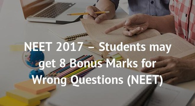 NEET 2017 – Students may get 8 Bonus Marks for Wrong Questions