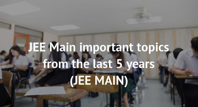 JEE Main important topics from the last 5 years