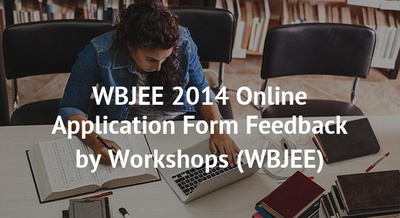 WBJEE 2014 Online Application Form Feedback by Workshops
