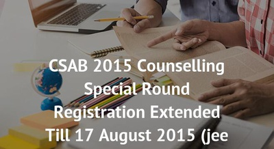 CSAB 2015 Counselling Special Round Registration Extended Till 17 August 2015