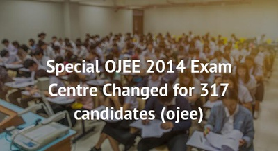 Special OJEE 2014 Exam Centre Changed for 317 candidates
