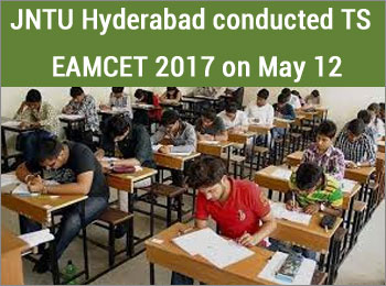 JNTU Hyderabad conducted TS EAMCET 2017 on May 12