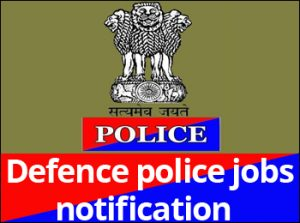 Defence/Police Jobs Notification 2017 - Indian Army,Police,Navy,Airforce